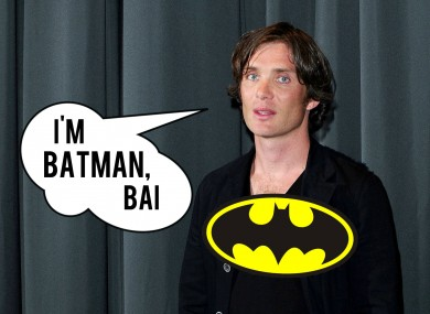 How Cillian would probably act as Batman, like.
