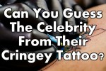 Can You Guess The Celebrity From Their Cringey Tattoo?