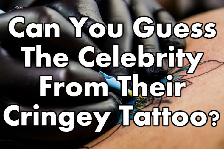 Can You Guess The Celebrity From Their Cringey Tattoo? · The